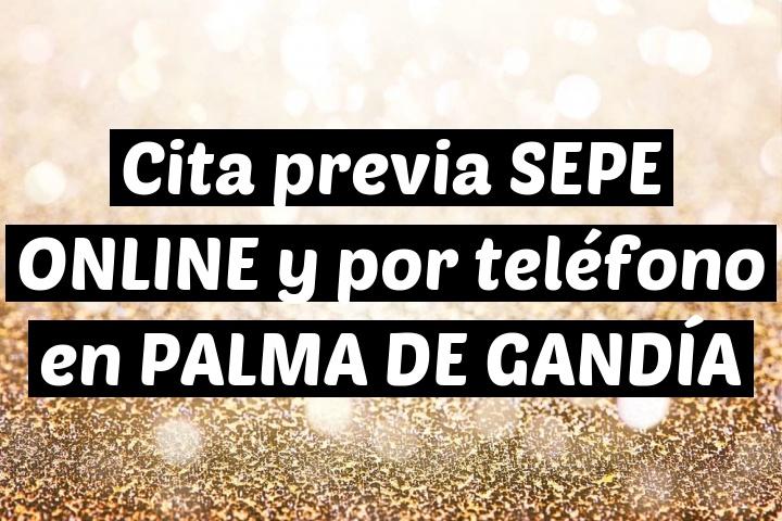 Cita previa SEPE ONLINE y por teléfono en PALMA DE GANDÍA