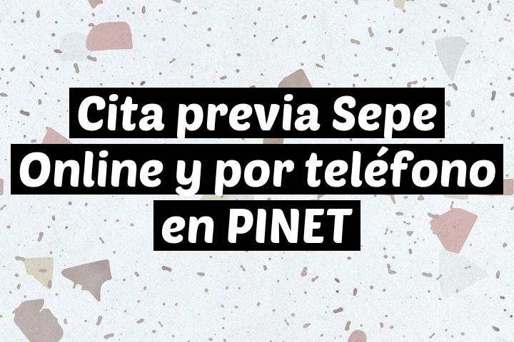 Cita previa Sepe Online y por teléfono en PINET