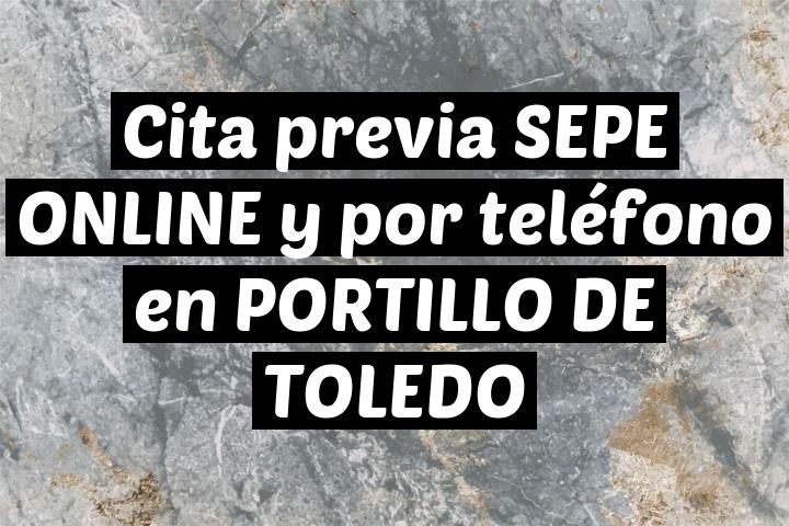 Cita previa SEPE ONLINE y por teléfono en PORTILLO DE TOLEDO