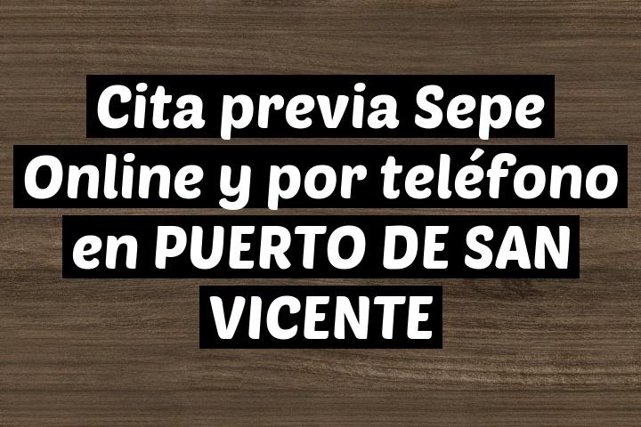 Cita previa Sepe Online y por teléfono en PUERTO DE SAN VICENTE