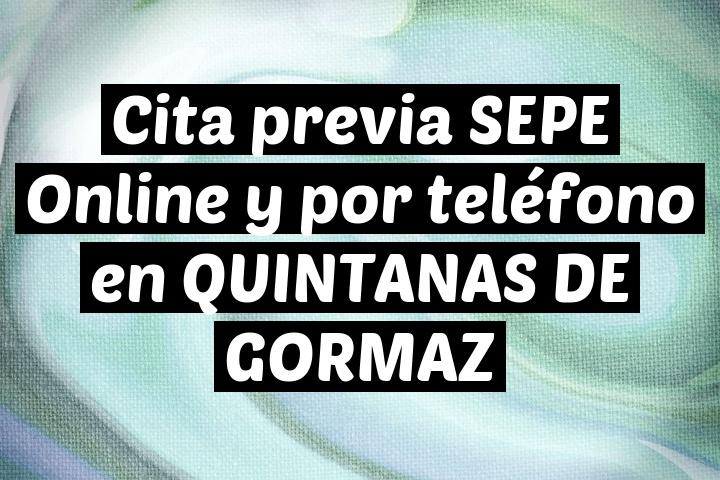 Cita previa SEPE Online y por teléfono en QUINTANAS DE GORMAZ