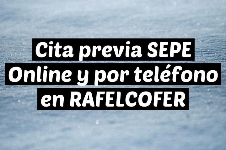 Cita previa SEPE Online y por teléfono en RAFELCOFER