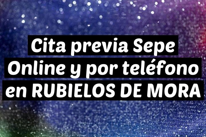 Cita previa Sepe Online y por teléfono en RUBIELOS DE MORA