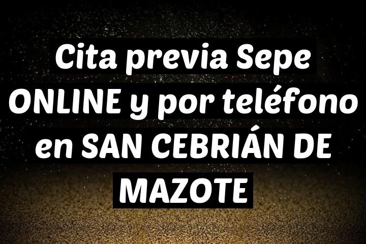 Cita previa Sepe ONLINE y por teléfono en SAN CEBRIÁN DE MAZOTE