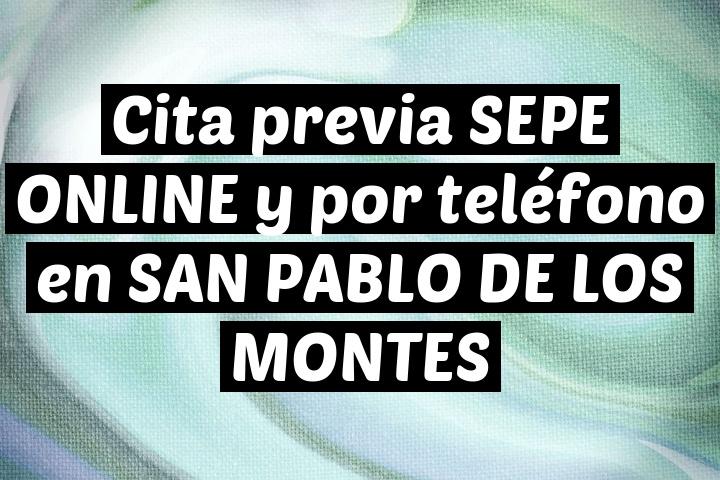 Cita previa SEPE ONLINE y por teléfono en SAN PABLO DE LOS MONTES