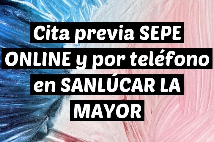 Cita previa SEPE ONLINE y por teléfono en SANLÚCAR LA MAYOR