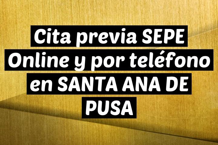 Cita previa SEPE Online y por teléfono en SANTA ANA DE PUSA