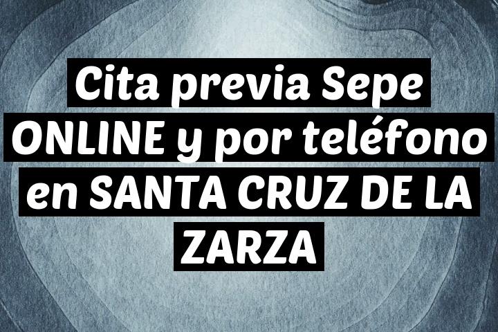 Cita previa Sepe ONLINE y por teléfono en SANTA CRUZ DE LA ZARZA