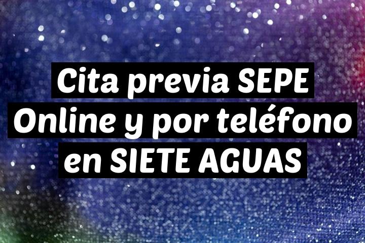 Cita previa SEPE Online y por teléfono en SIETE AGUAS