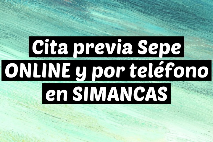 Cita previa Sepe ONLINE y por teléfono en SIMANCAS