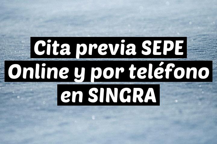Cita previa SEPE Online y por teléfono en SINGRA