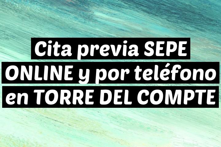 Cita previa SEPE ONLINE y por teléfono en TORRE DEL COMPTE