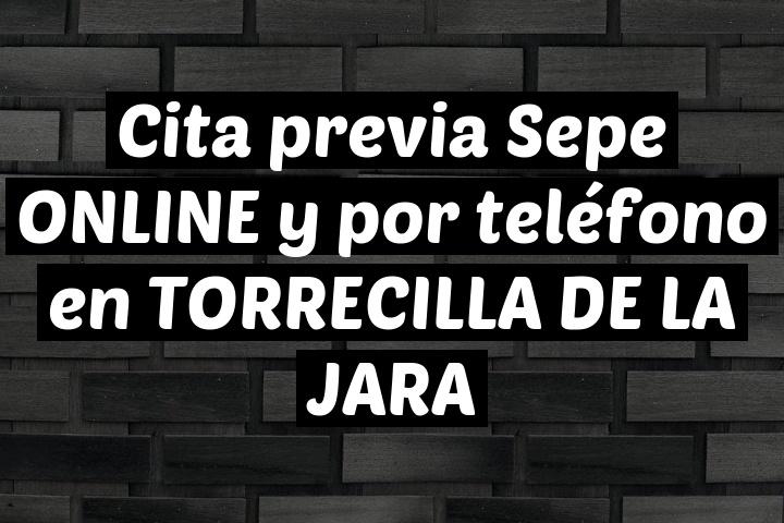 Cita previa Sepe ONLINE y por teléfono en TORRECILLA DE LA JARA
