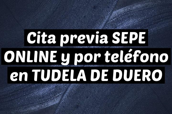 Cita previa SEPE ONLINE y por teléfono en TUDELA DE DUERO