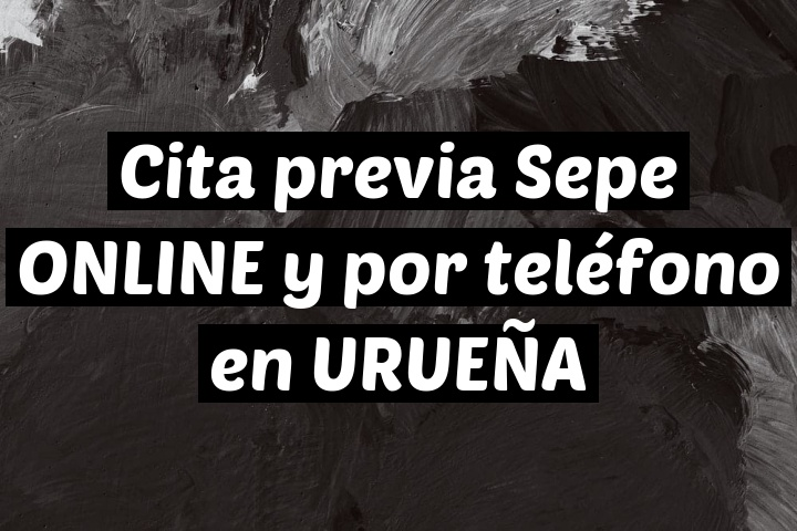 Cita previa Sepe ONLINE y por teléfono en URUEÑA