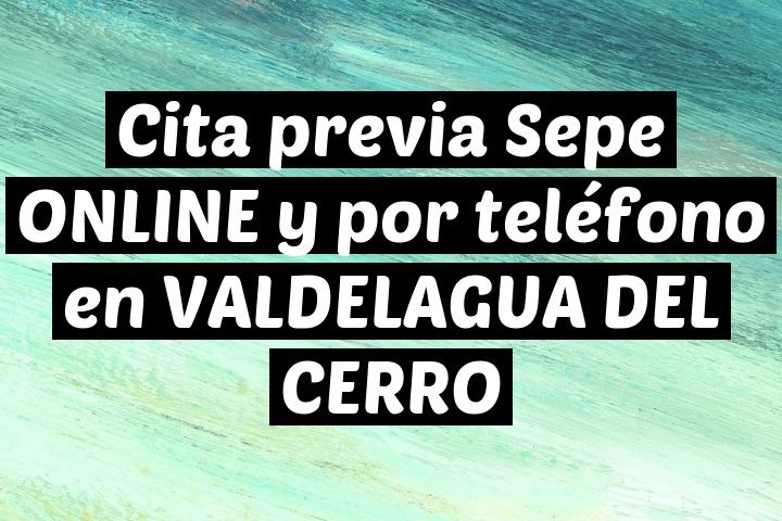 Cita previa Sepe ONLINE y por teléfono en VALDELAGUA DEL CERRO