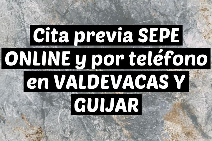 Cita previa SEPE ONLINE y por teléfono en VALDEVACAS Y GUIJAR
