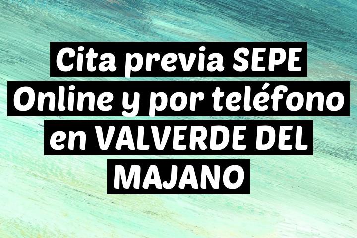 Cita previa SEPE Online y por teléfono en VALVERDE DEL MAJANO