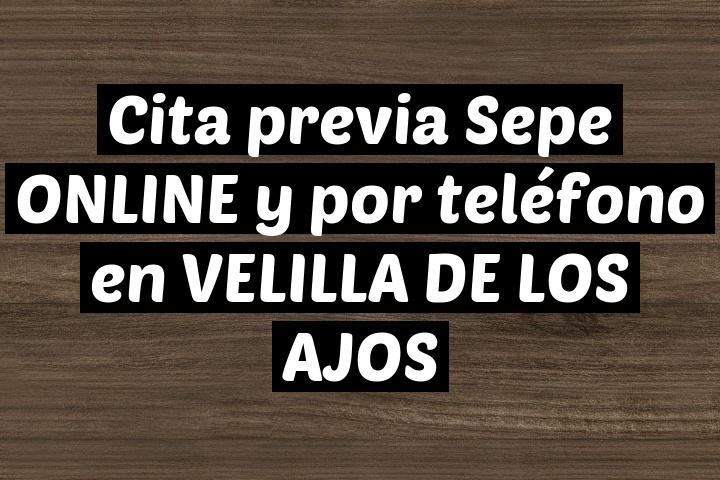 Cita previa Sepe ONLINE y por teléfono en VELILLA DE LOS AJOS
