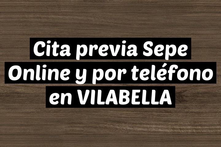 Cita previa Sepe Online y por teléfono en VILABELLA