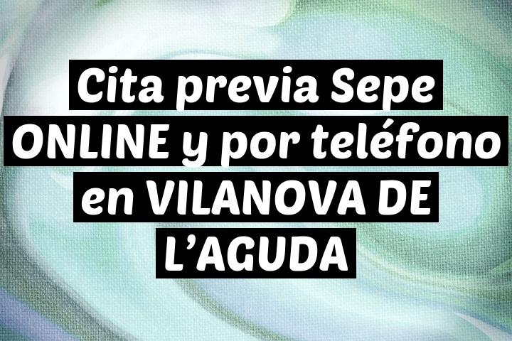 Cita previa Sepe ONLINE y por teléfono en VILANOVA DE L'AGUDA