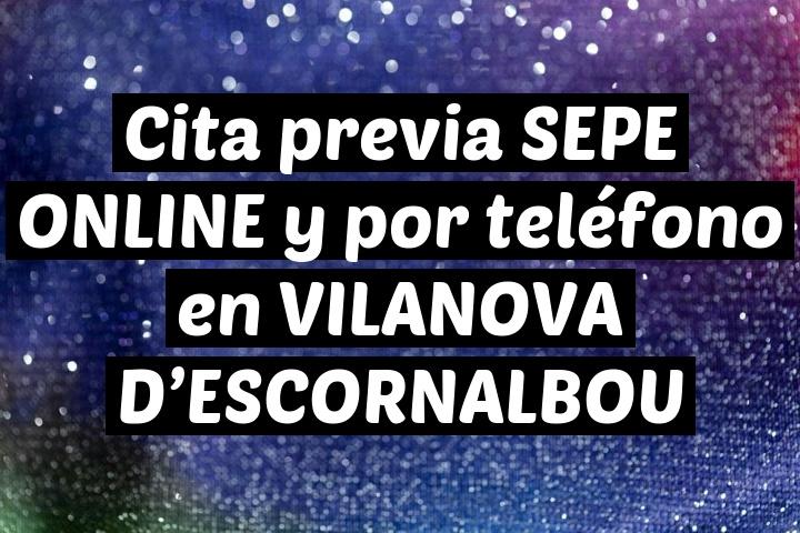Cita previa SEPE ONLINE y por teléfono en VILANOVA D'ESCORNALBOU