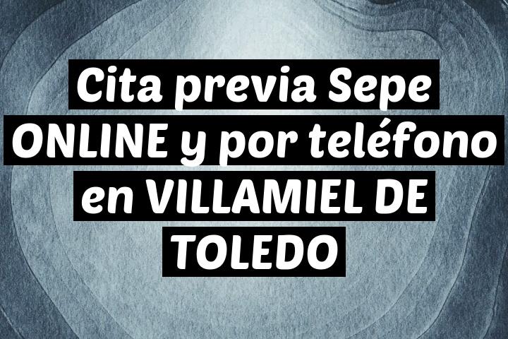 Cita previa Sepe ONLINE y por teléfono en VILLAMIEL DE TOLEDO