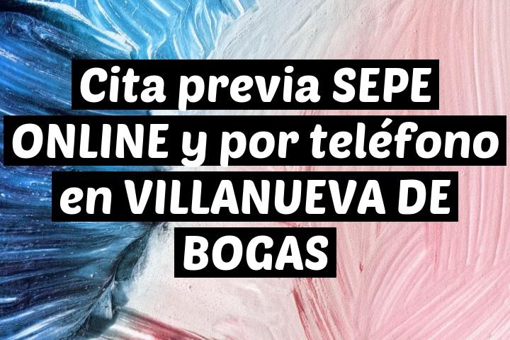 Cita previa SEPE ONLINE y por teléfono en VILLANUEVA DE BOGAS