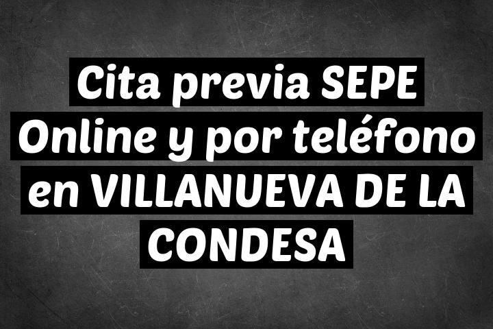 Cita previa SEPE Online y por teléfono en VILLANUEVA DE LA CONDESA