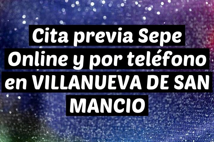 Cita previa Sepe Online y por teléfono en VILLANUEVA DE SAN MANCIO