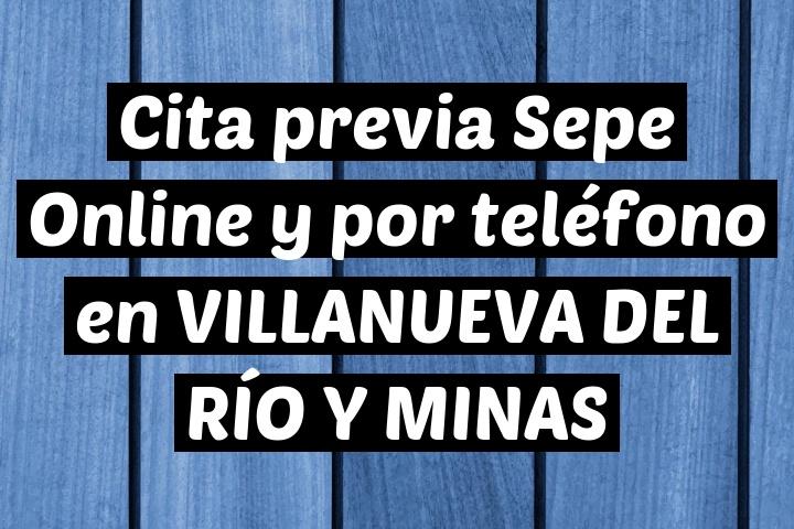 Cita previa Sepe Online y por teléfono en VILLANUEVA DEL RÍO Y MINAS