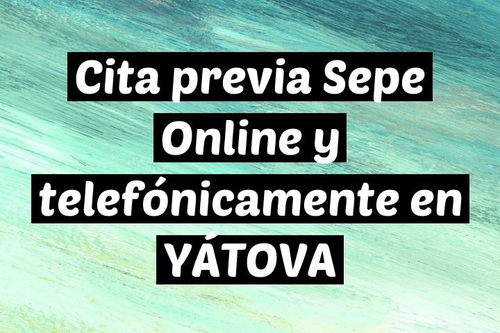 Cita previa Sepe Online y telefónicamente en YÁTOVA