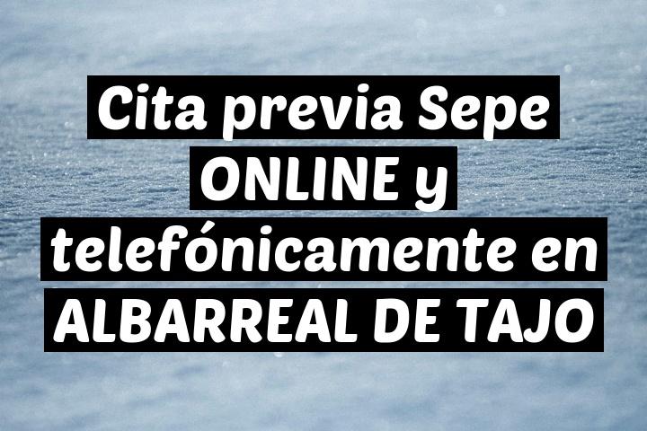 Cita previa Sepe ONLINE y telefónicamente en ALBARREAL DE TAJO