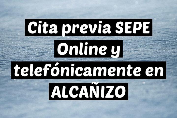 Cita previa SEPE Online y telefónicamente en ALCAÑIZO