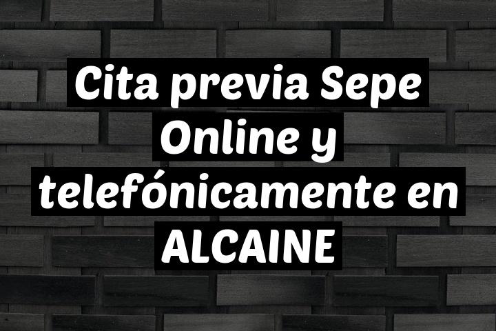 Cita previa Sepe Online y telefónicamente en ALCAINE
