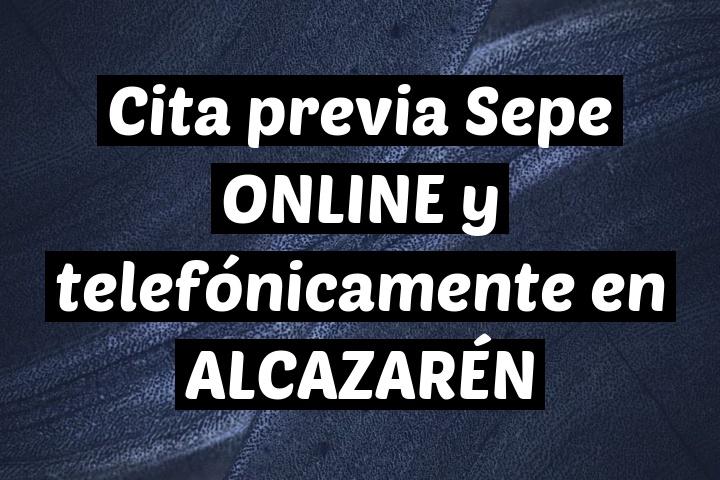 Cita previa Sepe ONLINE y telefónicamente en ALCAZARÉN