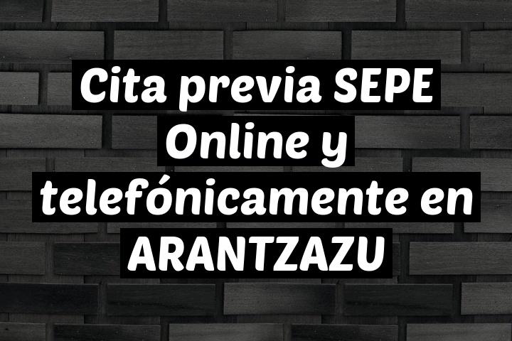 Cita previa SEPE Online y telefónicamente en ARANTZAZU