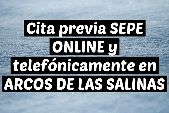 Cita previa SEPE ONLINE y telefónicamente en ARCOS DE LAS SALINAS