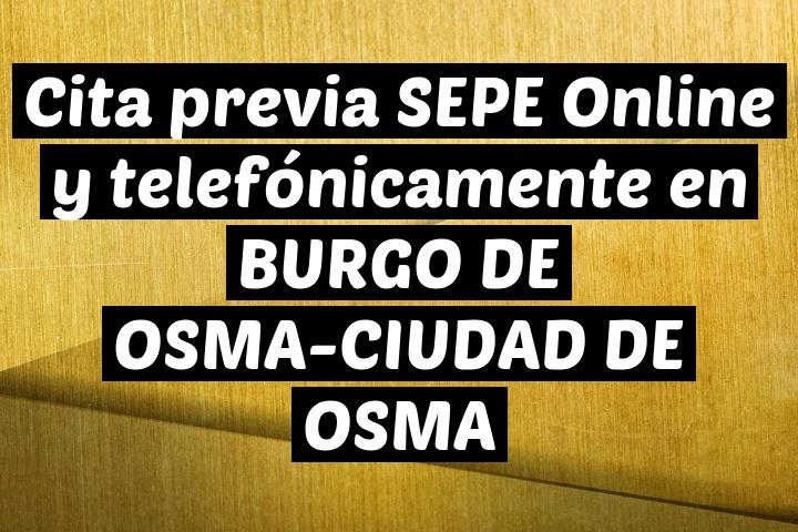 Cita previa SEPE Online y telefónicamente en BURGO DE OSMA-CIUDAD DE OSMA