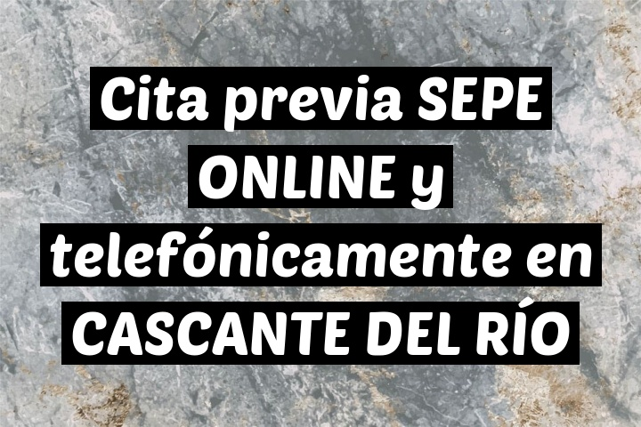 Cita previa SEPE ONLINE y telefónicamente en CASCANTE DEL RÍO
