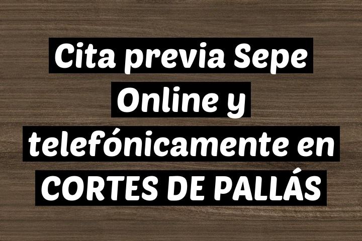 Cita previa Sepe Online y telefónicamente en CORTES DE PALLÁS