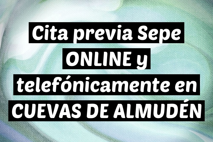 Cita previa Sepe ONLINE y telefónicamente en CUEVAS DE ALMUDÉN