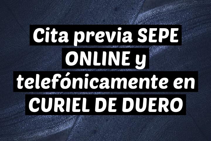Cita previa SEPE ONLINE y telefónicamente en CURIEL DE DUERO