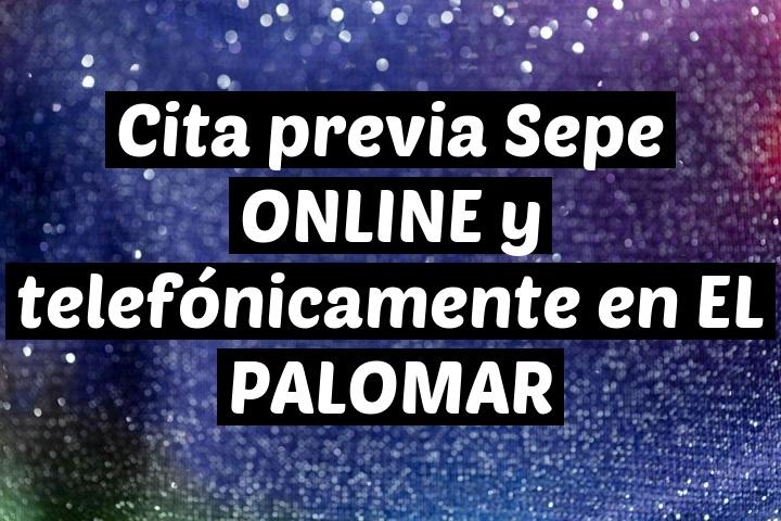 Cita previa Sepe ONLINE y telefónicamente en EL PALOMAR