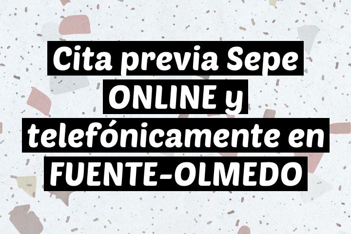 Cita previa Sepe ONLINE y telefónicamente en FUENTE-OLMEDO