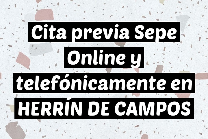 Cita previa Sepe Online y telefónicamente en HERRÍN DE CAMPOS