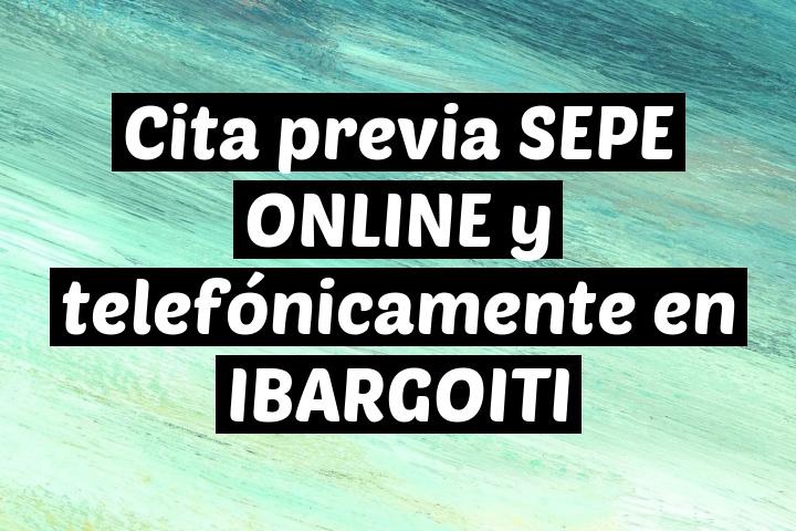 Cita previa SEPE ONLINE y telefónicamente en IBARGOITI