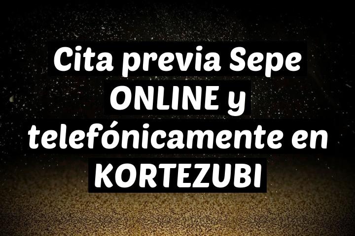 Cita previa Sepe ONLINE y telefónicamente en KORTEZUBI