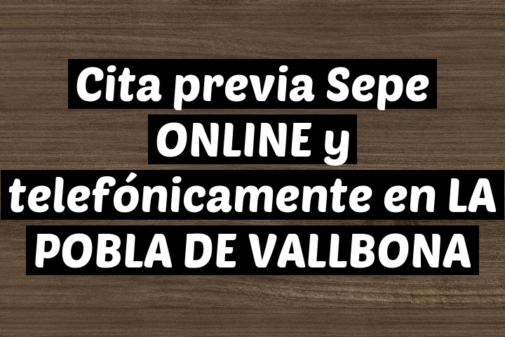 Cita previa Sepe ONLINE y telefónicamente en LA POBLA DE VALLBONA
