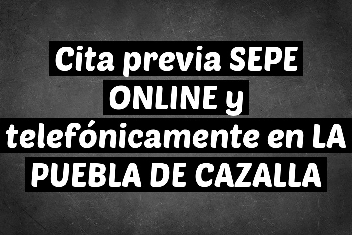 Cita previa SEPE ONLINE y telefónicamente en LA PUEBLA DE CAZALLA